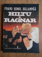Frans Eemil Sillanpaa - Hiltu si Ragnar. Copiii oamenilor