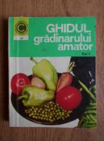 Anticariat: Ghidul gradinarului amator (volumul 1)