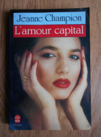 Anticariat: Jeanne Champion - L'amour capital