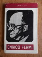Anticariat: Pierre de Latil - Enrico Fermi