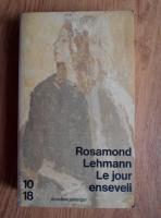 Rosamond Lehmann - Le jour enseveli