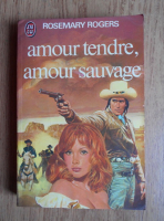 Rosemary Rogers - Amour tendre, amour sauvage