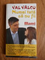 Anticariat: Val Valcu - Numai tata sa nu fii