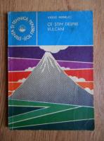 Vasile Manilici - Ce stim despre vulcani