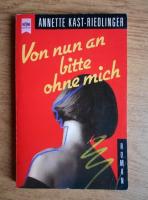 Annette Kast-Riedlinger - Von nun an bitte ohne mich