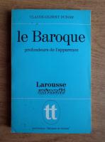 Anticariat: Claude-Gilbert Dubois - Le Baroque. Profondeurs de l'apparence