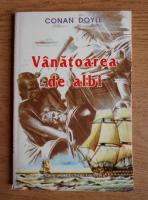 Anticariat: Conan Doyle - Vanatoarea de albi