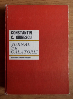 Anticariat: Constantin C. Giurescu - Jurnal de calatorie