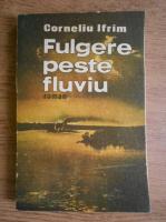 Corneliu Ifrim - Fulgere peste fluviu
