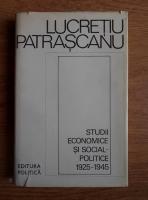 Anticariat: Lucretiu Patrascanu - Studii economice si social-politice 1925-1945