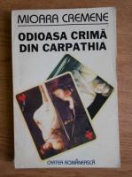 Anticariat: Mioara Cremene - Odioasa crima din Carpathia