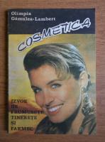 Anticariat: Olimpia Gamulea Lambert - Cosmetica. Izvor de frumusete, tinerete si farmec