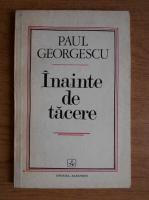 Anticariat: Paul Georgescu - Inainte de tacere
