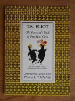 T. S. Eliot - Old Possum's book of practical cats. Cartea lui Mos Oposum despre pisicile poznase