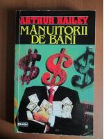 Arthur Hailey - Manuitorii de bani