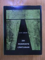 Anticariat: C. W. Ceram - Zei, morminte, carturari. Romanul arheologiei
