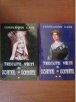 Anticariat: Constantin Gane - Trecute vieti de doamne si domnite (2 volume)