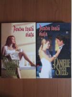 Danielle Steel - Pentru toata viata (2 volume)