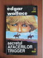 Edgar Wallace - Secretul afacerilor Trigger