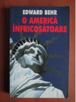 Anticariat: Edward Behr - O america infricosatoare