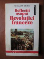 Anticariat: Francois Furet - Reflectii asupra revolutiei franceze