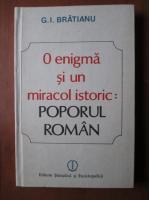 Anticariat: G. I. Bratianu - O enigma si un miracol istoric: Poporul roman