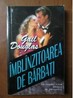 Gail Douglas - Imblanzitoarea de barbati