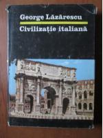 Anticariat: George Lazarescu - Civilizatie italiana
