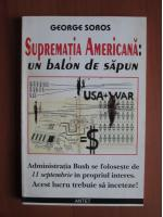 George Soros - Suprematia Americana: un balon de sapun