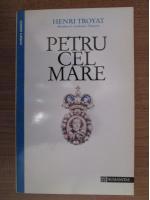 Anticariat: Henri Troyat - Petru cel Mare