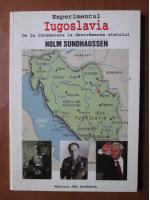 Anticariat: Holm Sundhaussen - Experimentul Iugoslavia. De la intemeiere la destramarea statului