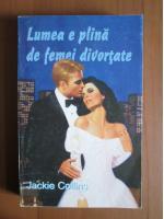 Jackie Collins - Lumea e plina de femei divortate
