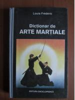 Anticariat: Louis Frederic - Dictionar de arte martiale