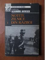 Anticariat: Maresalul Alexandru Averescu - Notite zilnice din razboi (volumul1)