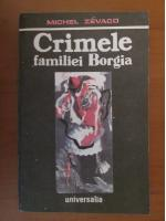 Anticariat: Michel Zevaco - Crimele familiei Borgia