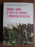 Anticariat: Poporul roman si lupta de eliberare a popoarelor din Balcani