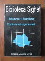 Reuben H. Markham - Biblioteca Sighet. Romania sub jugul sovietic