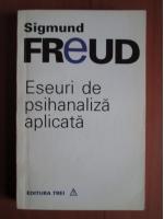 Anticariat: Sigmund Freud - Eseuri de psihanaliza aplicata
