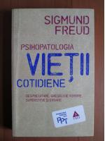 Anticariat: Sigmund Freud - Psihopatologia vietii cotidiene