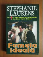 Anticariat: Stephanie Laurens - Femeia ideala