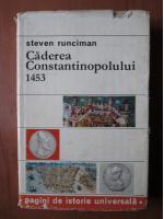 Anticariat: Steven Runciman - Caderea Constantinopolului 1453