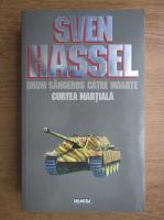 Anticariat: Sven Hassel - Opere complete, volumul 6. Drum sangeros catre moarte. Curtea martiala