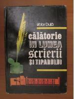 Victor Duta - Calatorie in lumea scrierii si tiparului