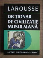 Yves Thoraval - Larousse. Dictionar de civilizatie musulmana