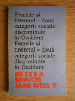 Carol Roman - Femeile si tineretul. Doua categorii sociale discriminate in Occident. De ce s-a sinucis Jane Wiss?