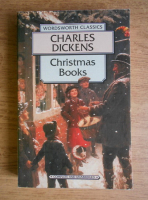 Anticariat: Charles Dickens. Christmas books. A Christmas carol. The chimes. The cricket on the hearth