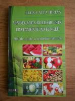 Elena Nita Ibrian - Vindecarea bolilor prin tratamente naturale. 900 de retete si remedii naturale