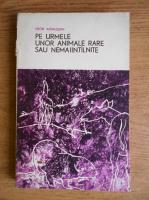 Anticariat: Igor Akimuskin - Pe urmele unor animale rare sau nemaiintalnite