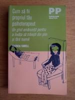 Anticariat: Patricia Farrell - Cum sa fii propriul tau psihoterapeut. Un ghid amanuntit pentru a invata sa traiesti din plin si fara teama