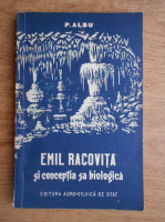 Anticariat: Paula Albu - Emil Racovita si conceptia sa biologica